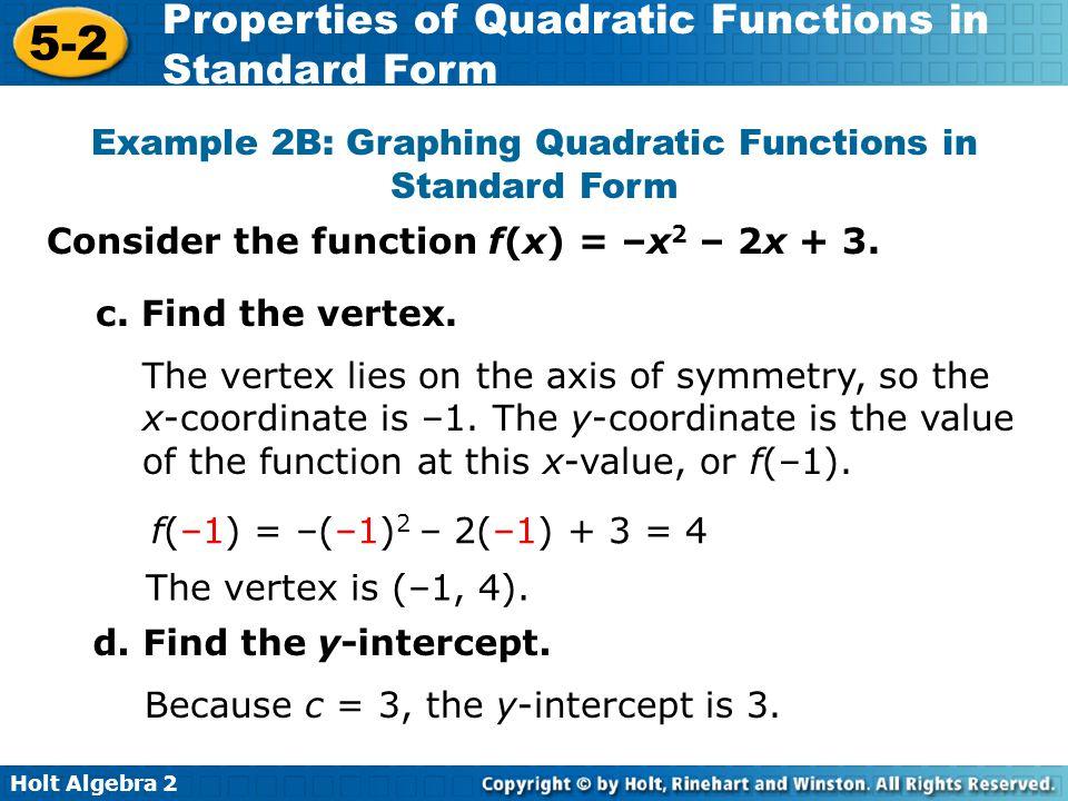 Holt Algebra 2 5-2 Properties of Quadratic Functions in Standard Form Example 2B: Graphing Quadratic Functions in Standard Form c. Find the vertex. Th