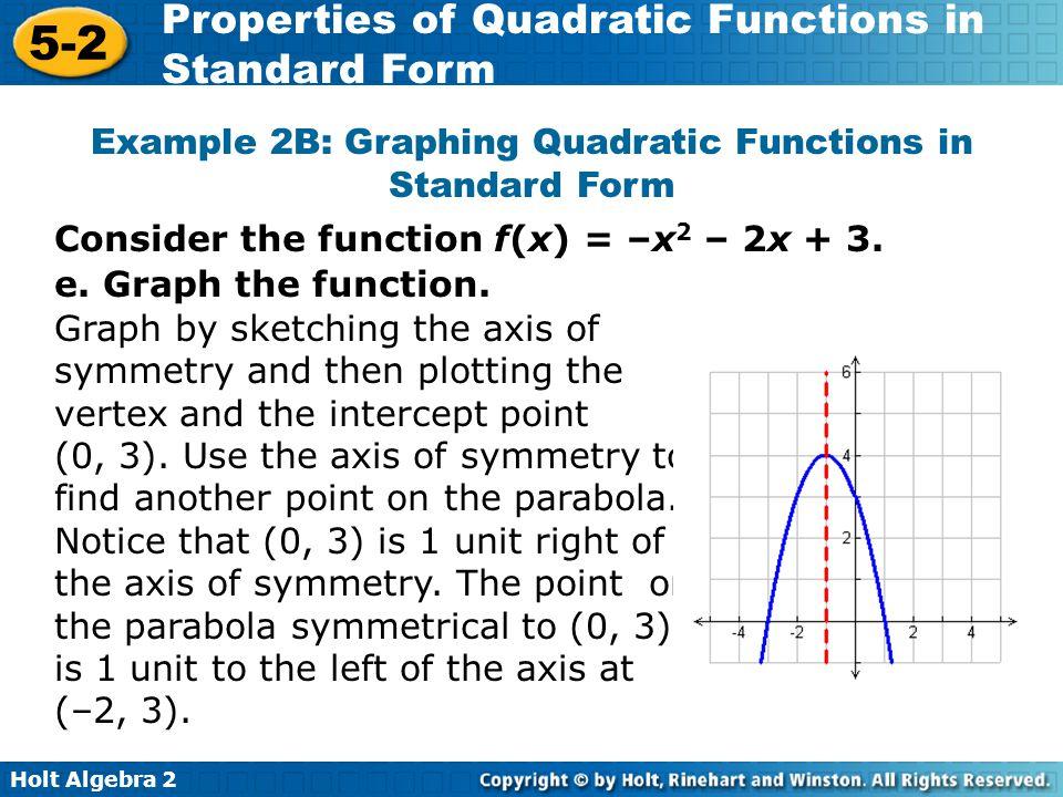 Holt Algebra 2 5-2 Properties of Quadratic Functions in Standard Form Example 2B: Graphing Quadratic Functions in Standard Form e. Graph the function.
