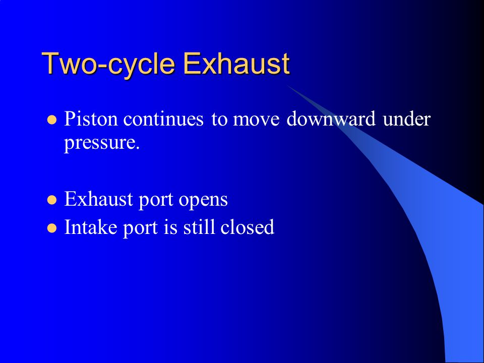 Two-cycle Exhaust Piston continues to move downward under pressure.