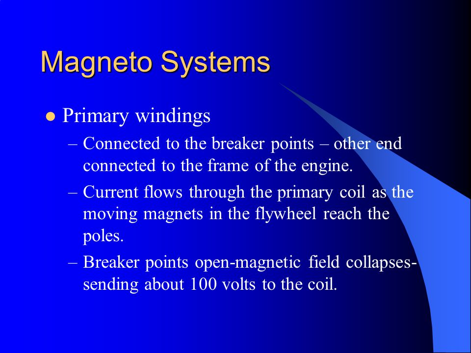 Magneto Systems Primary windings –Connected to the breaker points – other end connected to the frame of the engine.