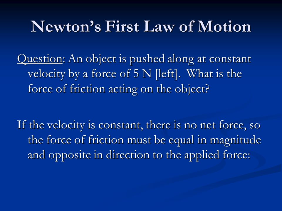 Newton's First Law of Motion Question: An object is pushed along at constant velocity by a force of 5 N [left].