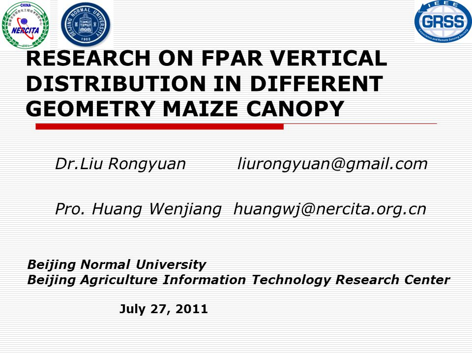 RESEARCH ON FPAR VERTICAL DISTRIBUTION IN DIFFERENT GEOMETRY MAIZE CANOPY Dr.Liu Rongyuan liurongyuan@gmail.com Pro.