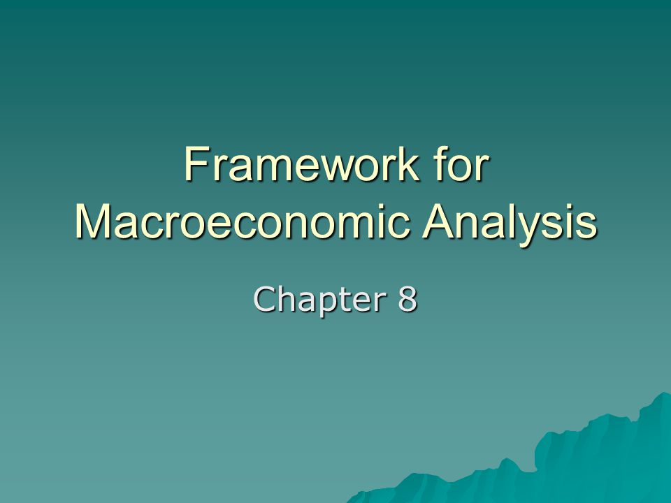 Framework for Macroeconomic Analysis Chapter 8
