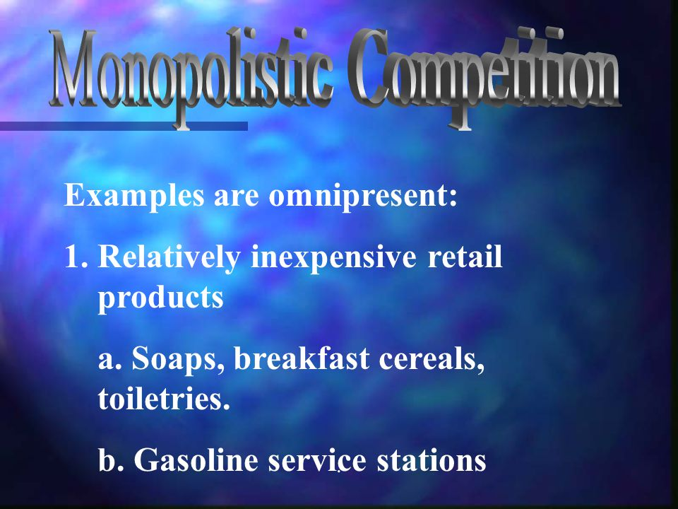 . Examples are omnipresent: 1.Relatively inexpensive retail products a. Soaps, breakfast cereals, toiletries. b. Gasoline service stations