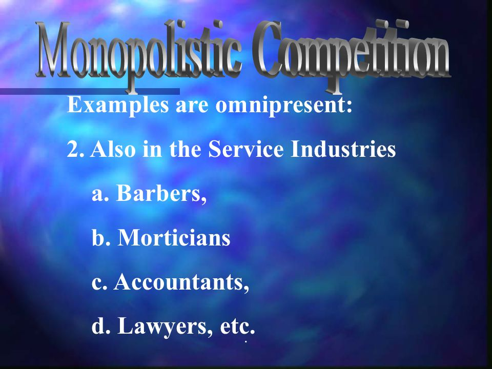 . Examples are omnipresent: 2. Also in the Service Industries a. Barbers, b. Morticians c. Accountants, d. Lawyers, etc.