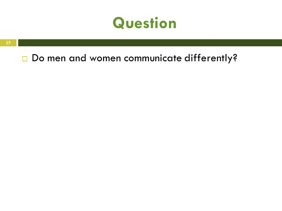 Question  Do men and women communicate differently 15