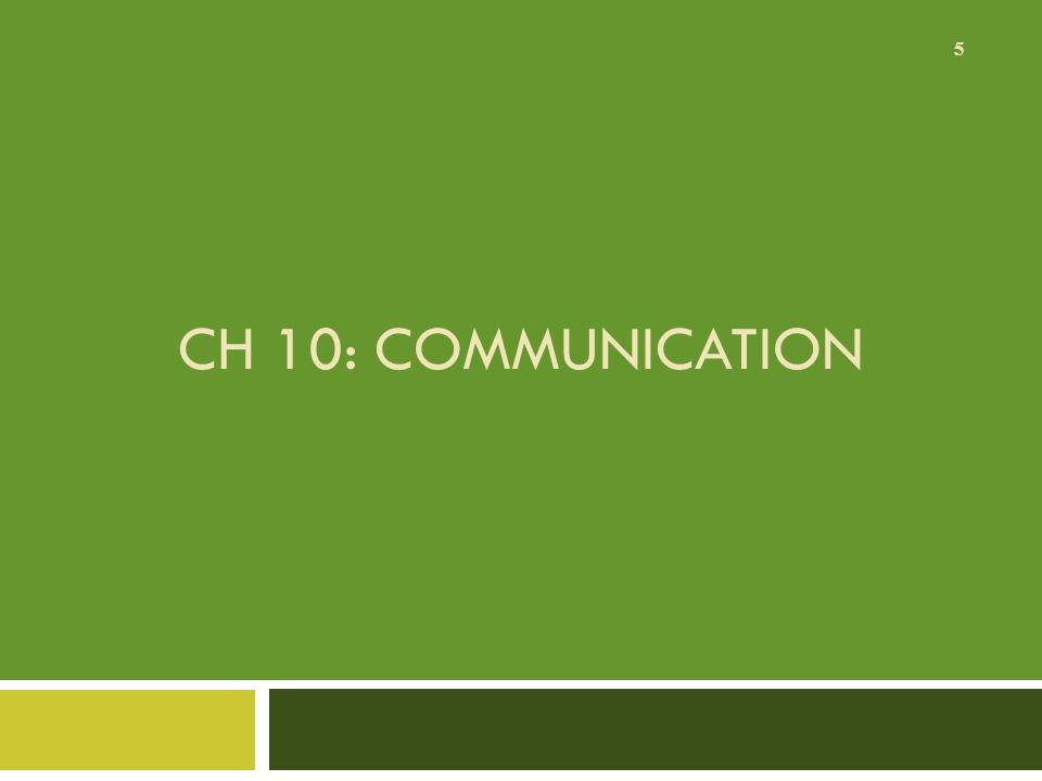 CH 10: COMMUNICATION 5