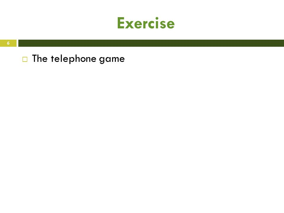 Exercise  The telephone game 6