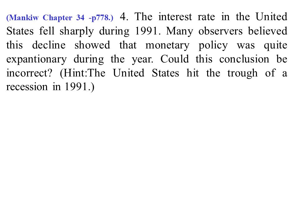 (Mankiw Chapter 34 -p778.) 4.The interest rate in the United States fell sharply during 1991.