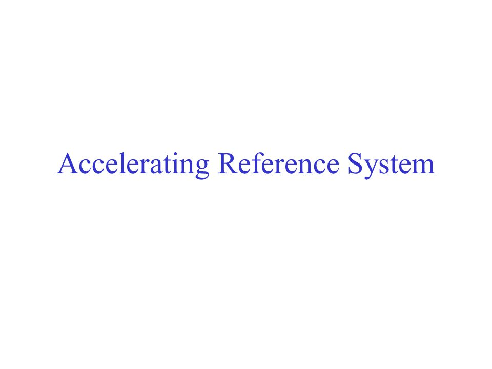 Accelerating Reference System