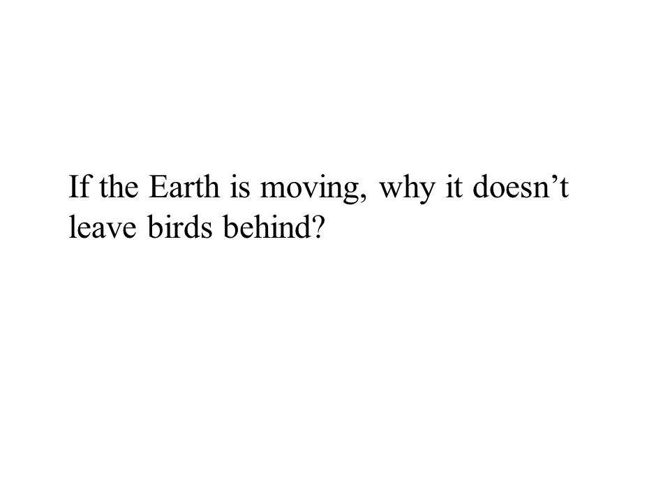 If the Earth is moving, why it doesn't leave birds behind
