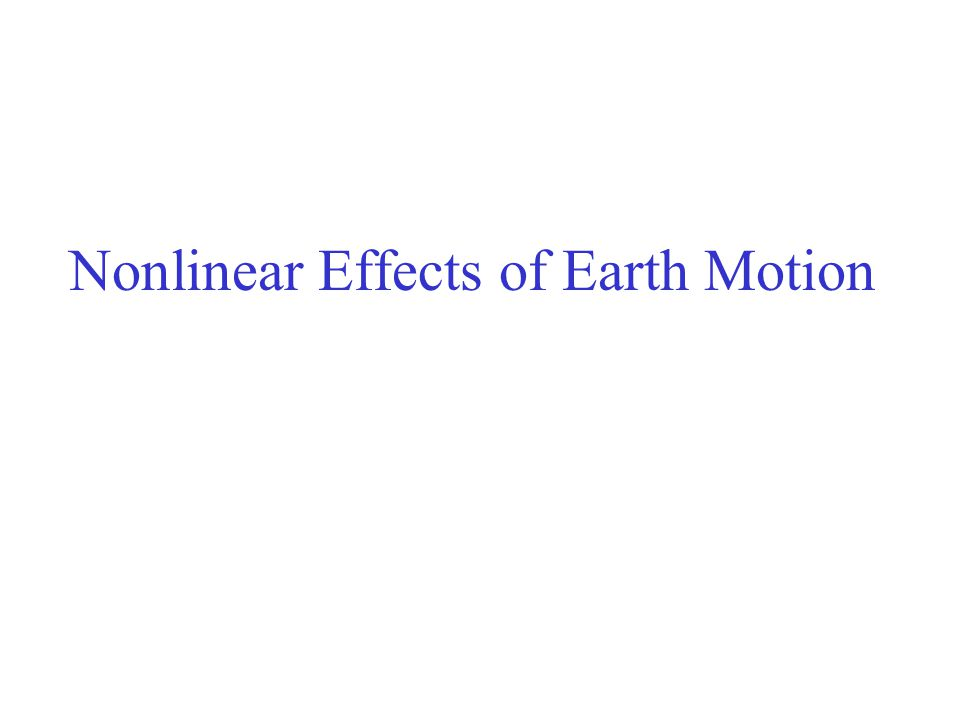Nonlinear Effects of Earth Motion
