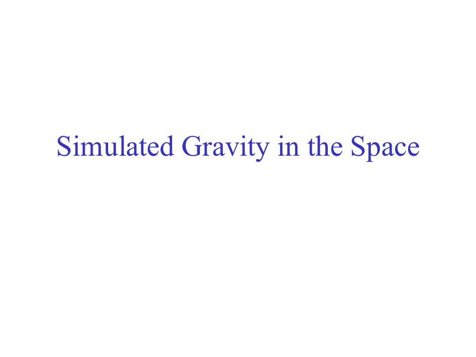 Simulated Gravity in the Space