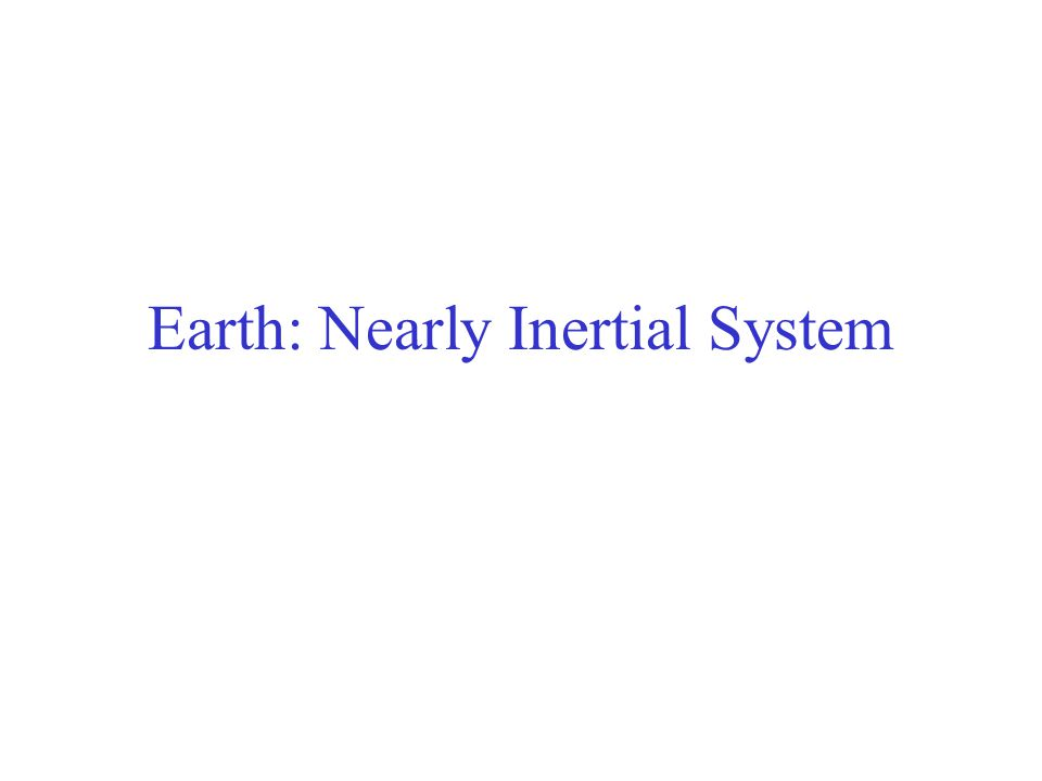 Earth: Nearly Inertial System