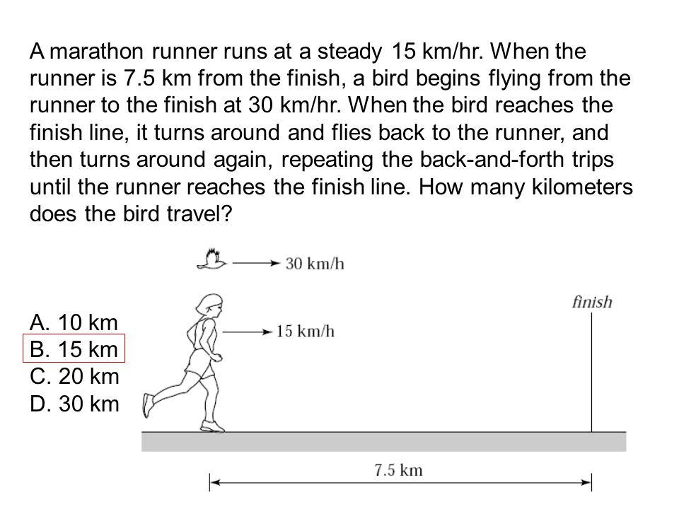 A marathon runner runs at a steady 15 km/hr.