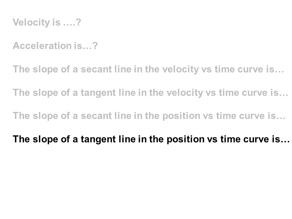 Velocity is ….. Acceleration is….