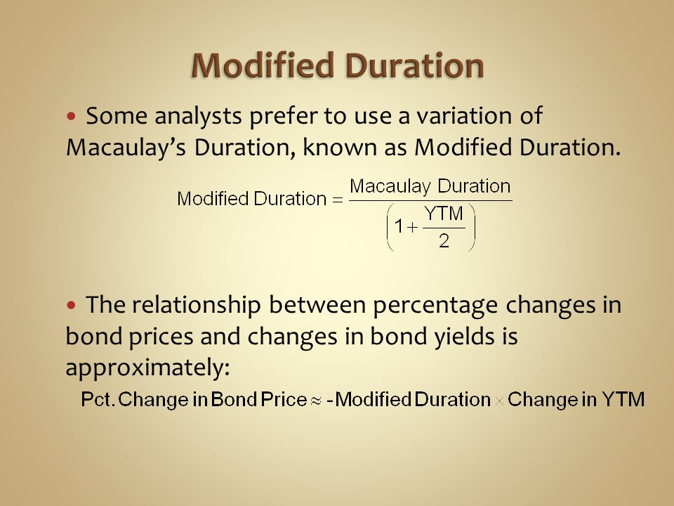 Some analysts prefer to use a variation of Macaulay's Duration, known as Modified Duration.