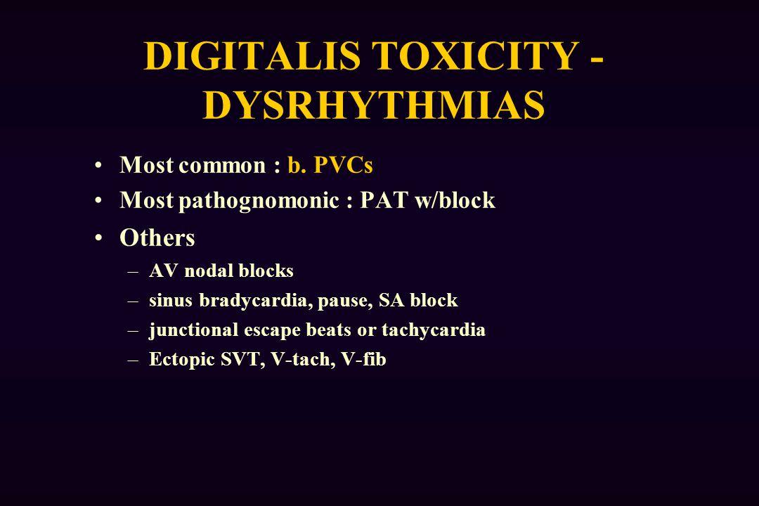 DIGITALIS TOXICITY - DYSRHYTHMIAS Most common : b.