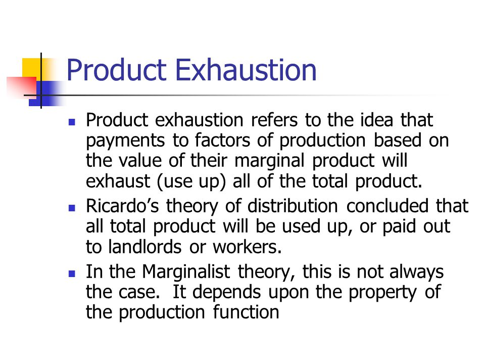 Product Exhaustion Product exhaustion refers to the idea that payments to factors of production based on the value of their marginal product will exha