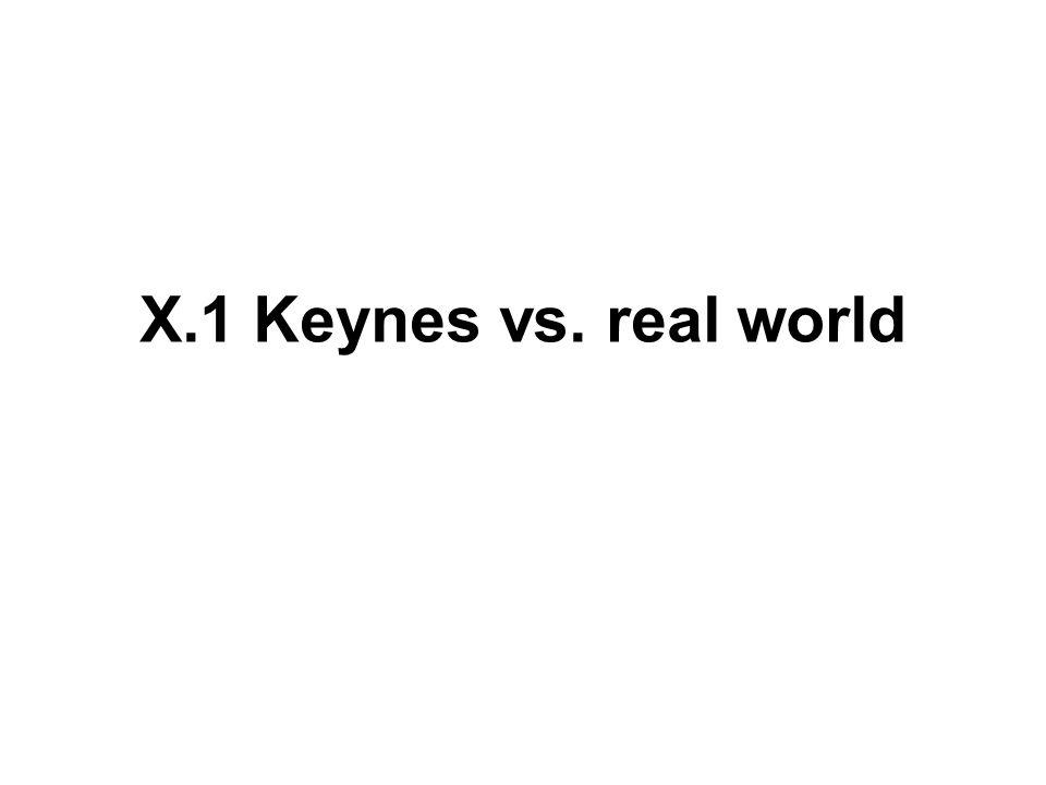 X.1 Keynes vs. real world
