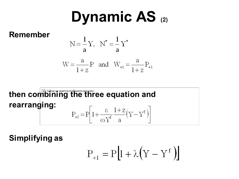 Dynamic AS (2) Remember then combining the three equation and rearranging: Simplifying as