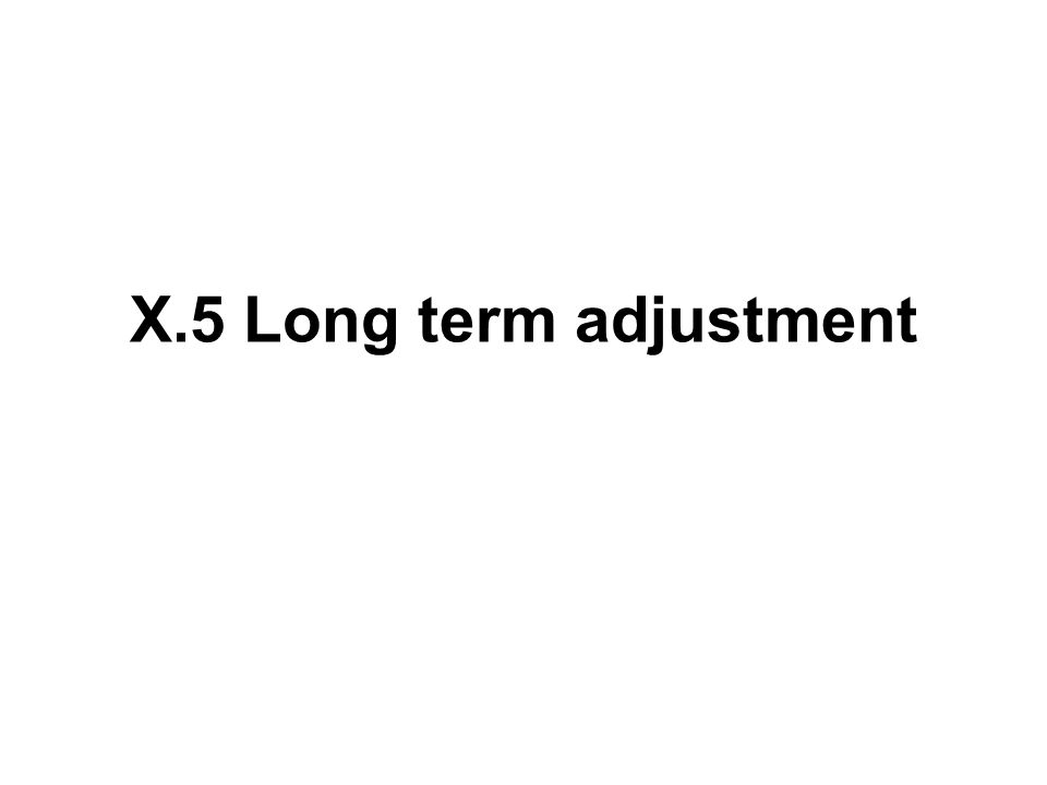 X.5 Long term adjustment
