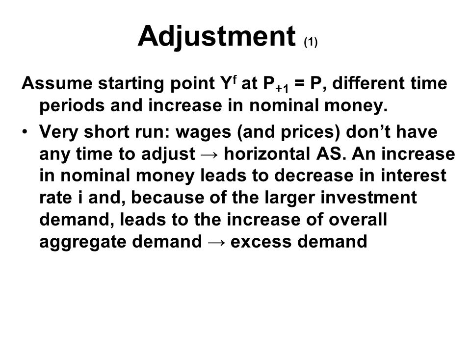 Adjustment (1) Assume starting point Y f at P +1 = P, different time periods and increase in nominal money.