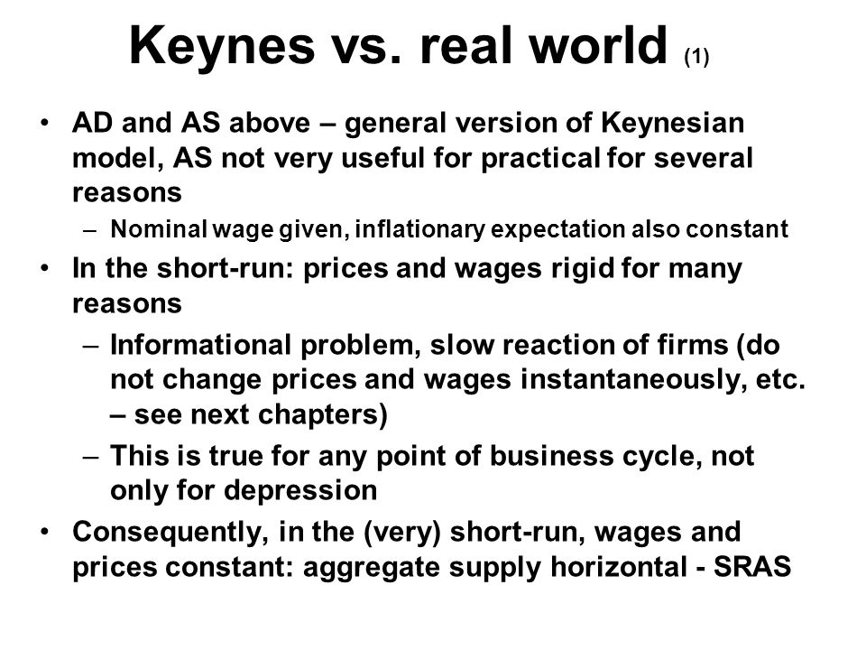 From short- to long-run (2) Intuitive interpretation: Fixed price corresponds either to the depression (Keynes) or to very short-run, when prices (and wages) are fixed in all economies and at (almost) all situations (exceptions – e.g.