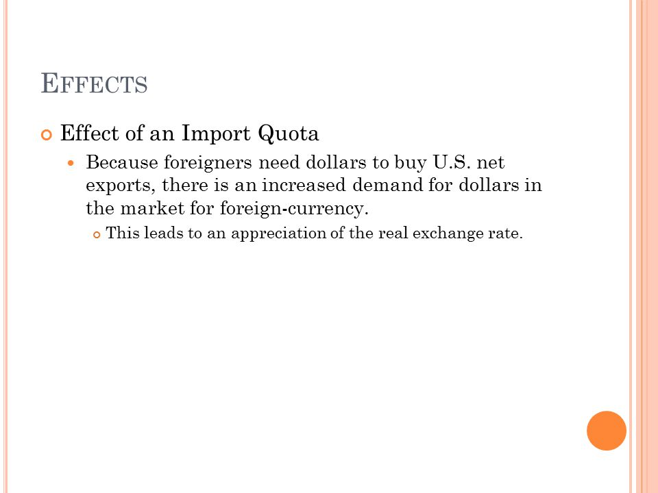 E FFECTS Effect of an Import Quota Because foreigners need dollars to buy U.S. net exports, there is an increased demand for dollars in the market for