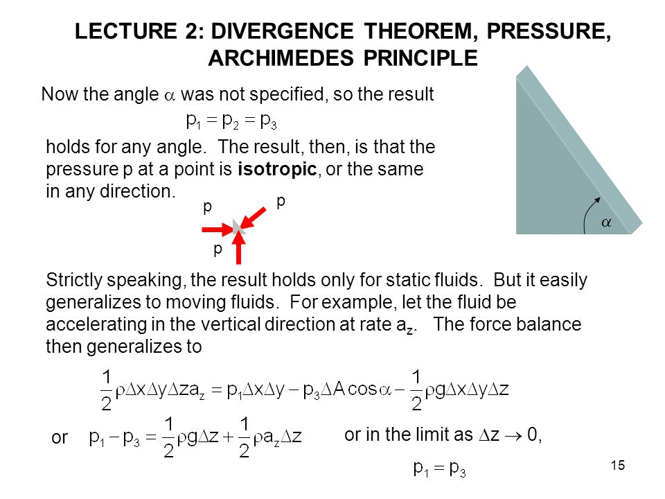 15 LECTURE 2: DIVERGENCE THEOREM, PRESSURE, ARCHIMEDES PRINCIPLE Now the angle  was not specified, so the result holds for any angle.