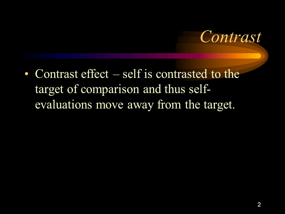 3 Contrast Effect Results Upward social comparison- compare to someone who is better than you.