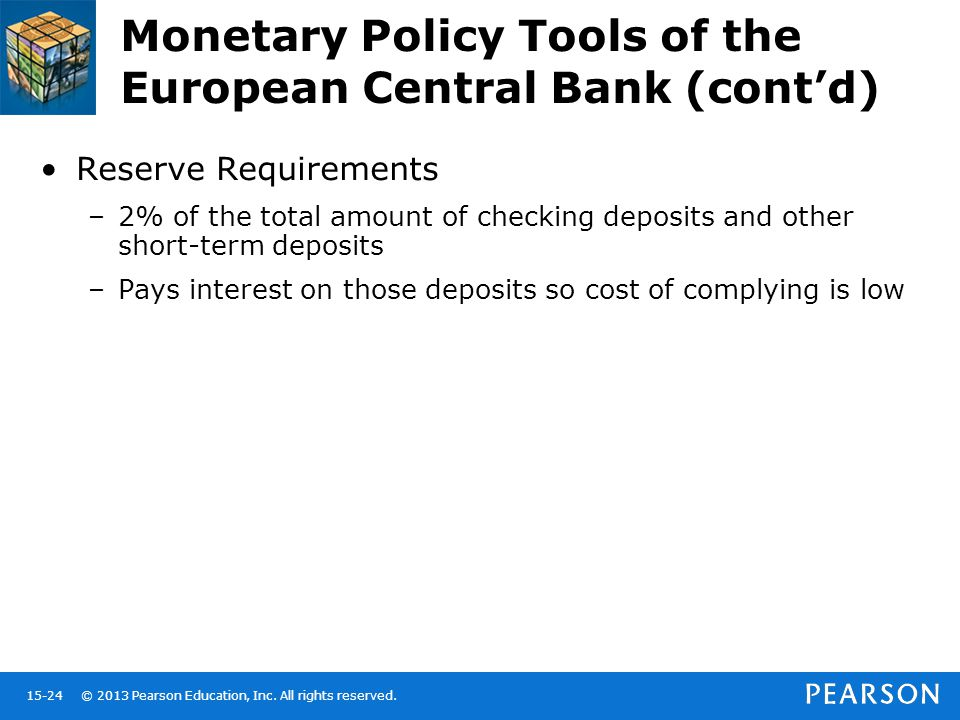 © 2013 Pearson Education, Inc. All rights reserved.15-24 Monetary Policy Tools of the European Central Bank (cont'd) Reserve Requirements –2% of the t