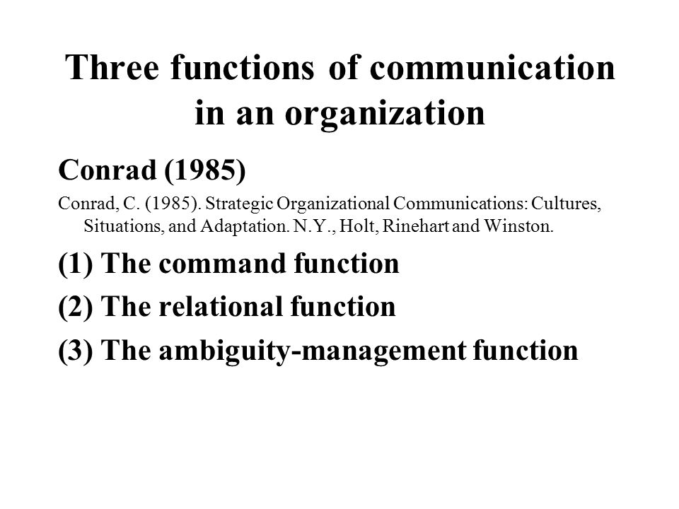 Three functions of communication in an organization Conrad (1985) Conrad, C. (1985). Strategic Organizational Communications: Cultures, Situations, an