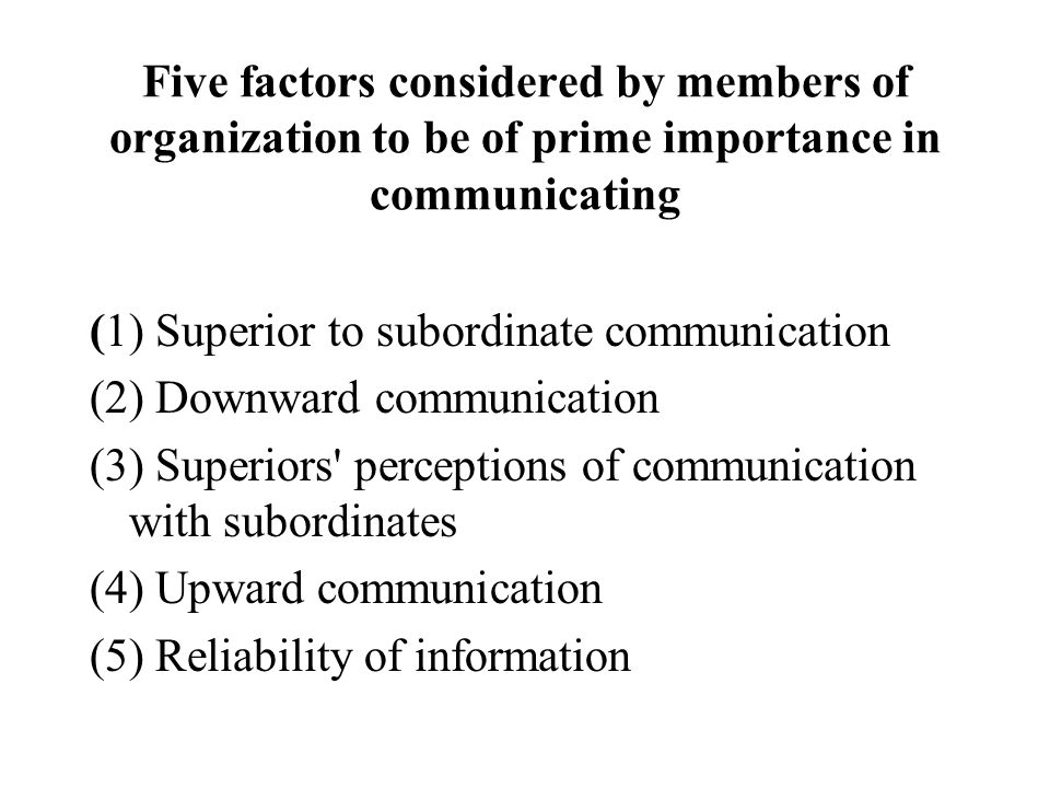 Five factors considered by members of organization to be of prime importance in communicating (1) Superior to subordinate communication (2) Downward c