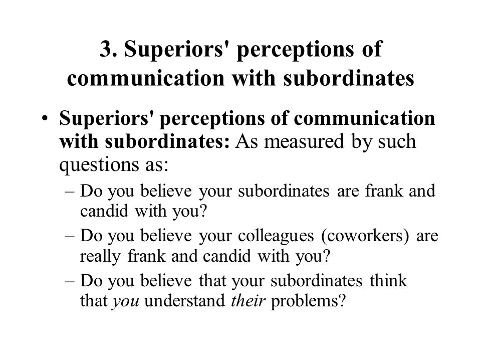 3. Superiors' perceptions of communication with subordinates Superiors' perceptions of communication with subordinates: As measured by such questions