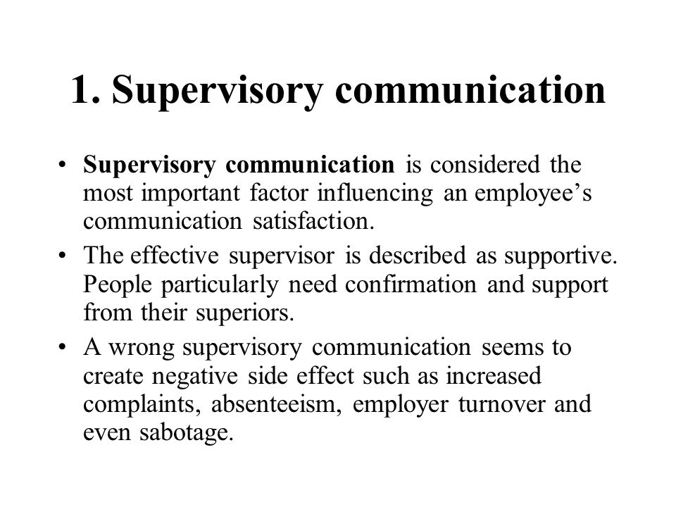 1. Supervisory communication Supervisory communication is considered the most important factor influencing an employee's communication satisfaction. T