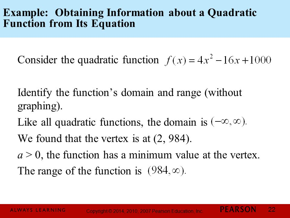 Copyright © 2014, 2010, 2007 Pearson Education, Inc. 22 Example: Obtaining Information about a Quadratic Function from Its Equation Consider the quadr