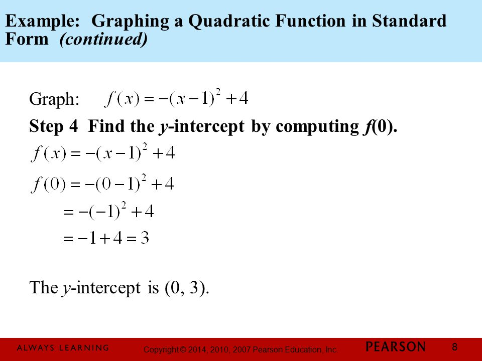 Copyright © 2014, 2010, 2007 Pearson Education, Inc. 8 Example: Graphing a Quadratic Function in Standard Form (continued) Graph: Step 4 Find the y-in
