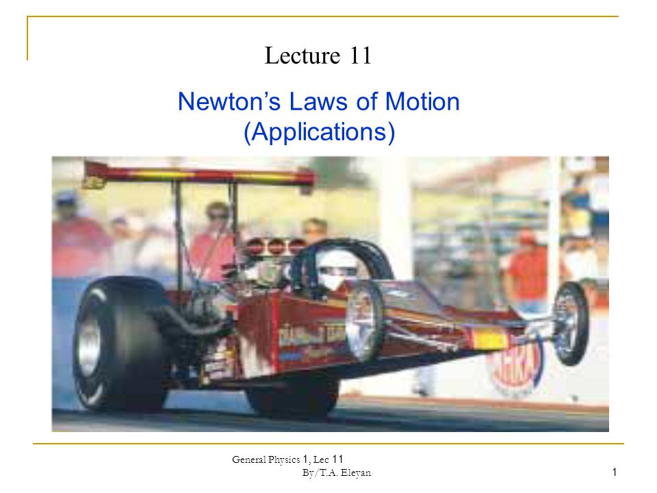General Physics 1, Lec 11 By/T.A. Eleyan 1 Lecture 11 Newton's Laws of Motion (Applications)