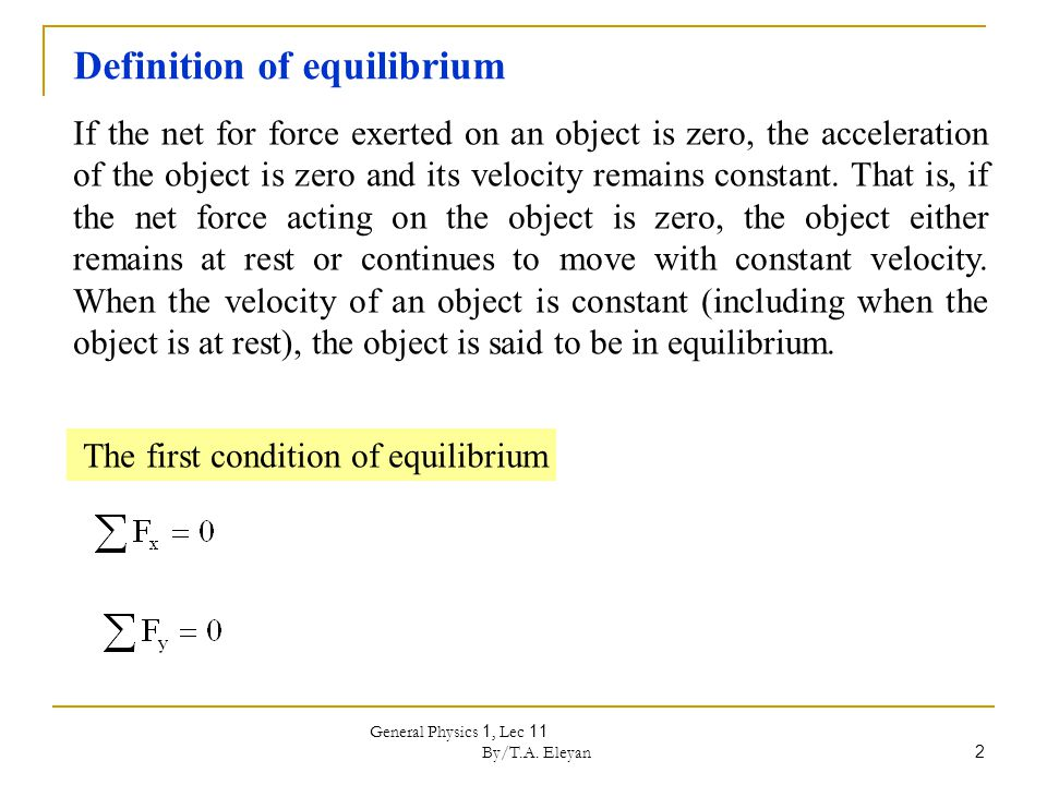 General Physics 1, Lec 11 By/T.A. Eleyan 2 If the net for force exerted on an object is zero, the acceleration of the object is zero and its velocity