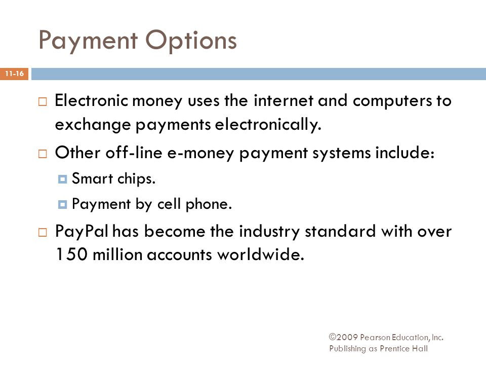 Payment Options  Electronic money uses the internet and computers to exchange payments electronically.
