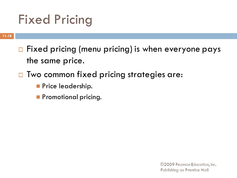 Fixed Pricing  Fixed pricing (menu pricing) is when everyone pays the same price.