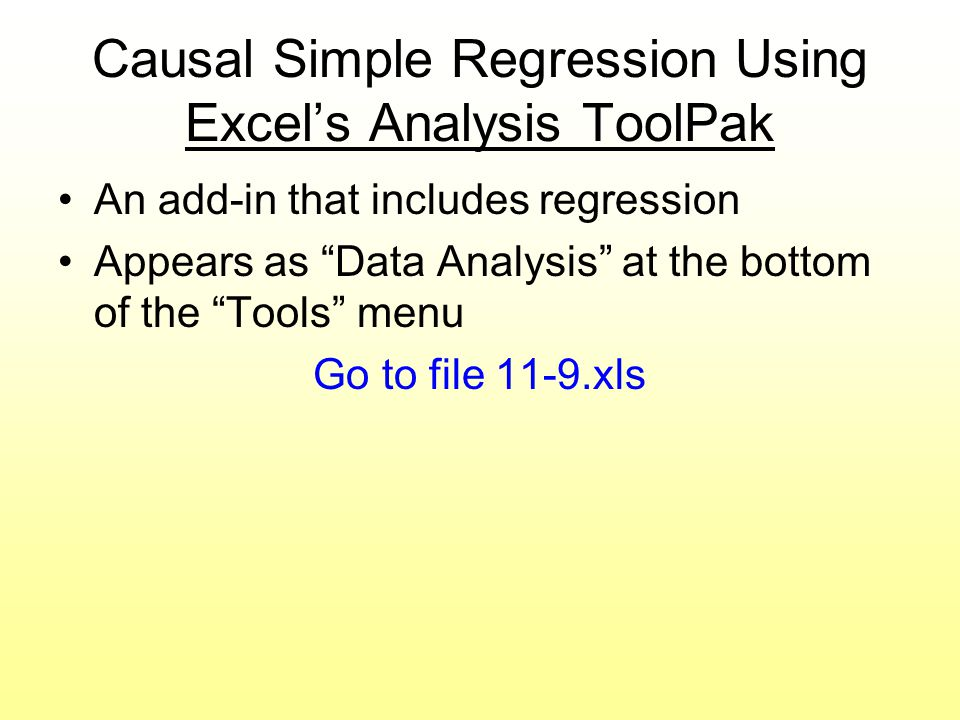 """Causal Simple Regression Using Excel's Analysis ToolPak An add-in that includes regression Appears as """"Data Analysis"""" at the bottom of the """"Tools"""" men"""