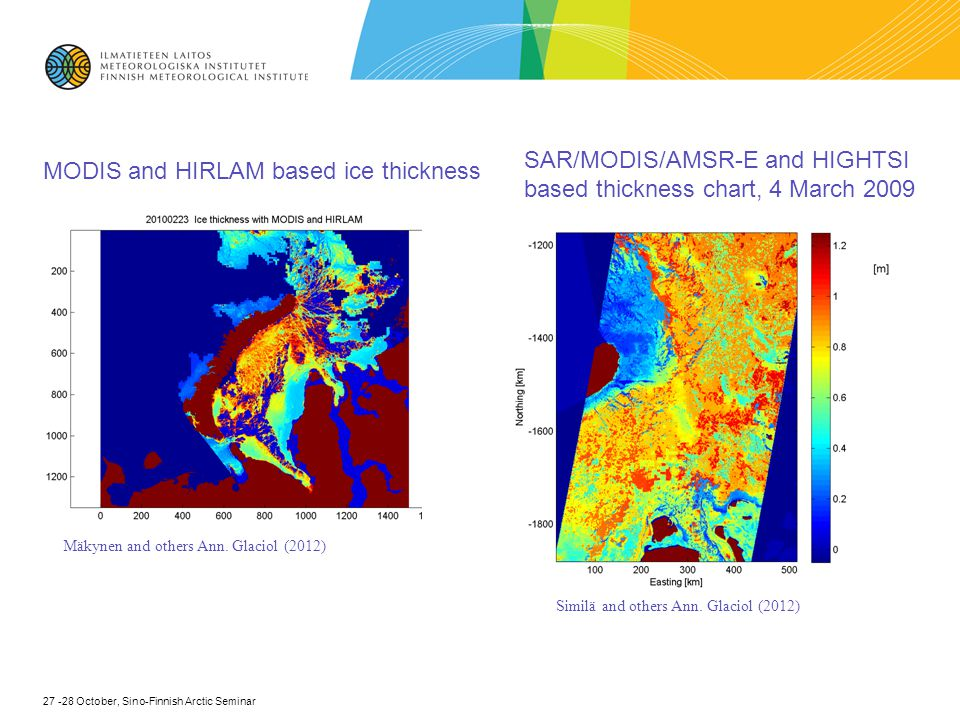 27 -28 October, Sino-Finnish Arctic Seminar SAR/MODIS/AMSR-E and HIGHTSI based thickness chart, 4 March 2009 MODIS and HIRLAM based ice thickness Mäkynen and others Ann.