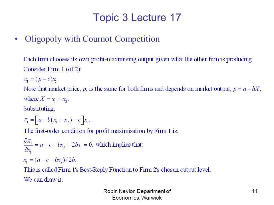 Robin Naylor, Department of Economics, Warwick 11 Topic 3 Lecture 17 Oligopoly with Cournot Competition