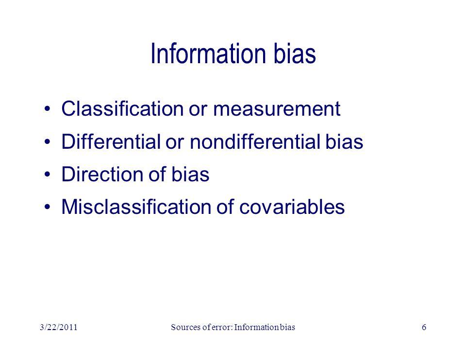 3/22/2011Sources of error: Information bias7 Classification or measurement Data for epidemiologic studies consist of classifications (e.g., hypertensive vs.