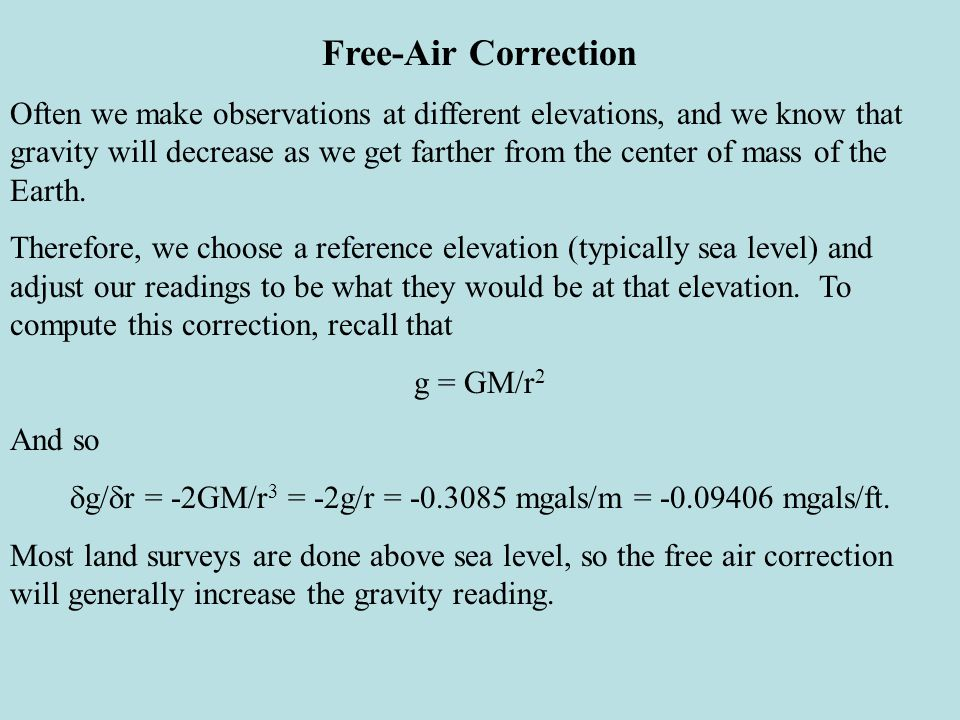 Bouguer Correction Of course, now that you have taken your reading down to sea level, you have to account for all the mass between your original elevation and sea level.