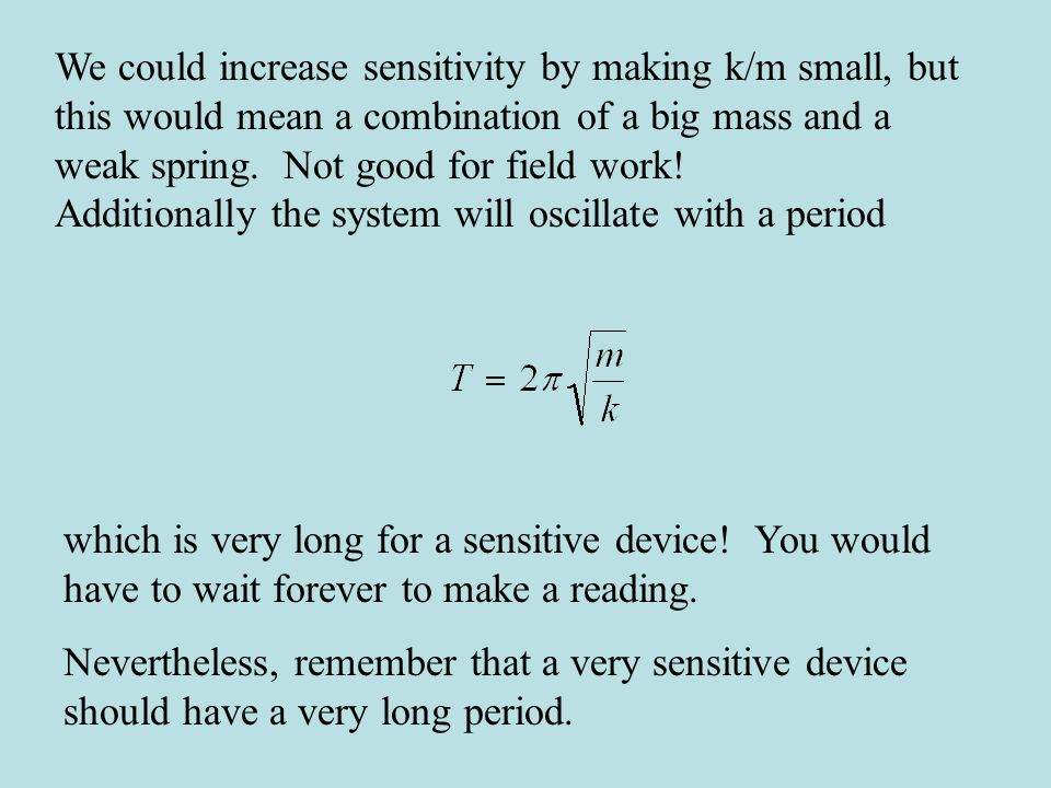 A clever way around this problem was discovered in 1934 by Lucien Lacoste, who was trying to design a stable long period seismometer.