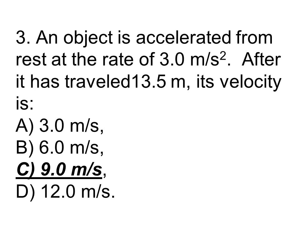 4.Acceleration is best defined as the CHANGE in: A) velocity of an object.