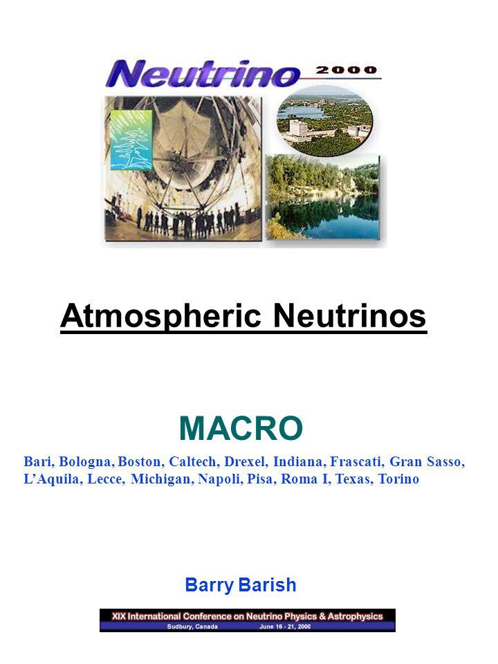 Atmospheric Neutrinos Barry Barish Bari, Bologna, Boston, Caltech, Drexel, Indiana, Frascati, Gran Sasso, L'Aquila, Lecce, Michigan, Napoli, Pisa, Roma I, Texas, Torino MACRO